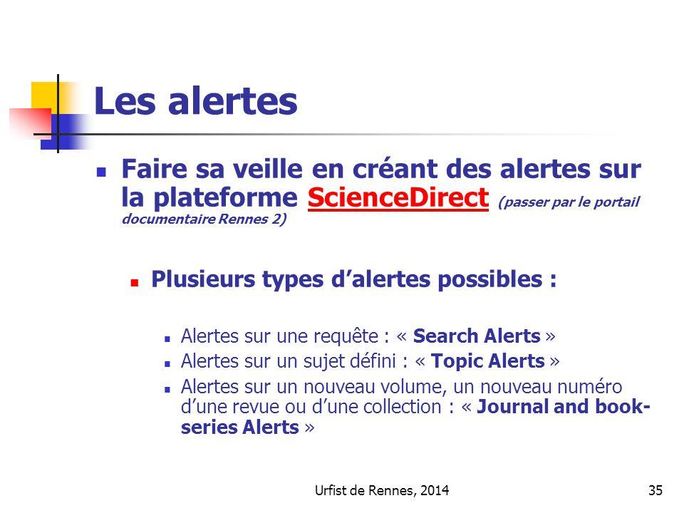 Urfist de Rennes, 201435 Les alertes Faire sa veille en créant des alertes sur la plateforme ScienceDirect (passer par le portail documentaire Rennes