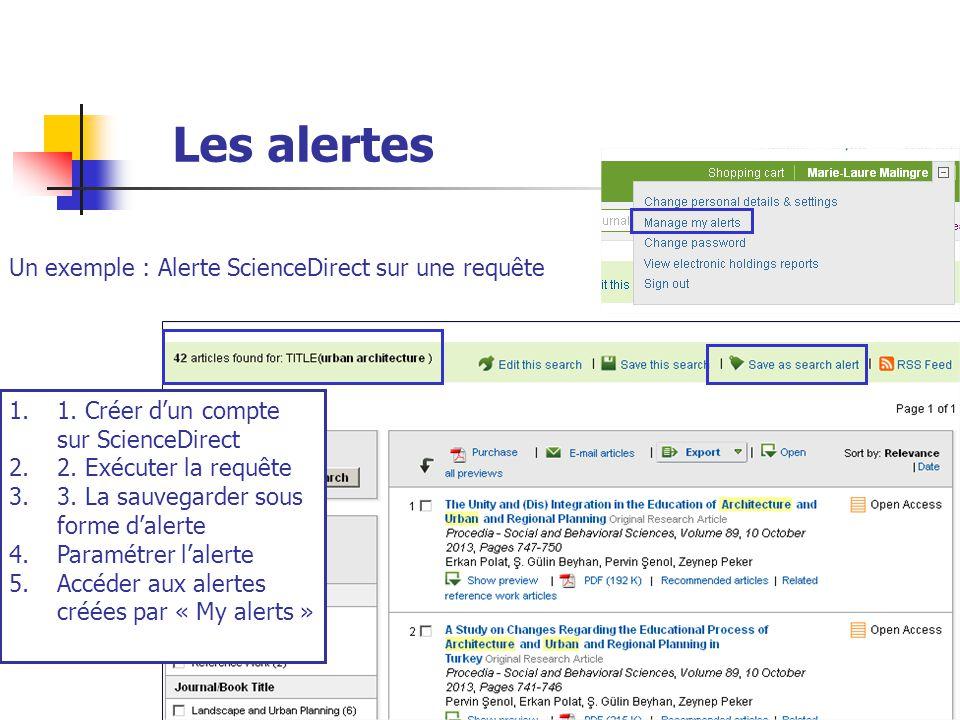 Urfist de Rennes, 201436 Les alertes Un exemple : Alerte ScienceDirect sur une requête 1 1.1. Créer dun compte sur ScienceDirect 2.2. Exécuter la requ