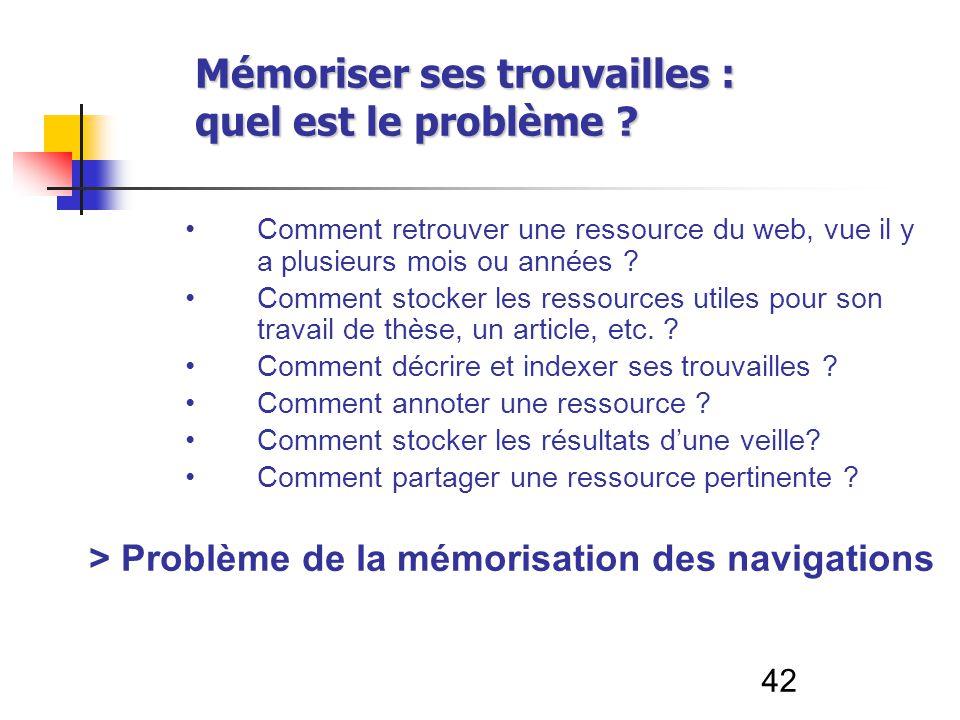 42 Mémoriser ses trouvailles : quel est le problème ? Comment retrouver une ressource du web, vue il y a plusieurs mois ou années ? Comment stocker le