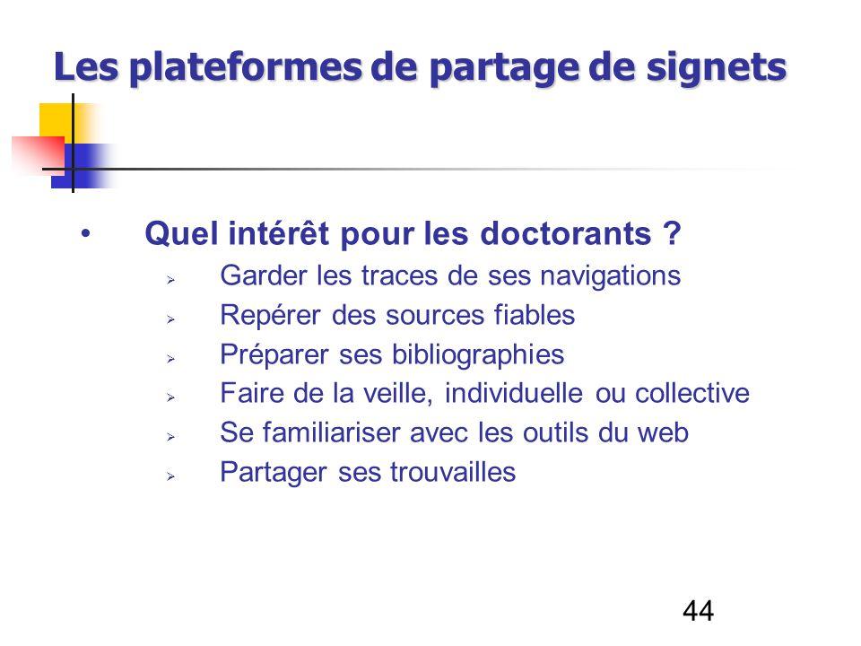 44 Les plateformes de partage de signets Quel intérêt pour les doctorants ? Garder les traces de ses navigations Repérer des sources fiables Préparer