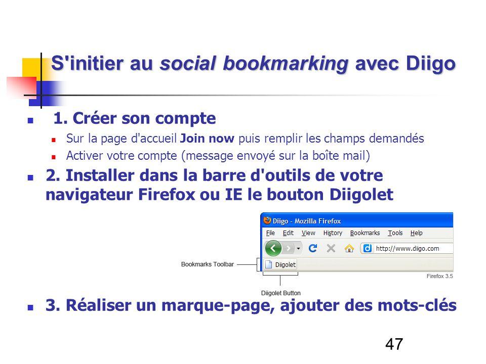 47 S'initier au social bookmarking avec Diigo 1. Créer son compte Sur la page d'accueil Join now puis remplir les champs demandés Activer votre compte