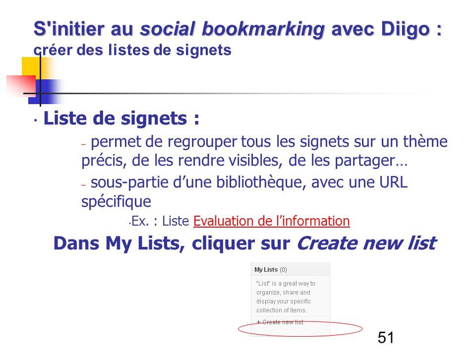 51 Liste de signets : – permet de regrouper tous les signets sur un thème précis, de les rendre visibles, de les partager… – sous-partie dune bibliothèque, avec une URL spécifique Ex.
