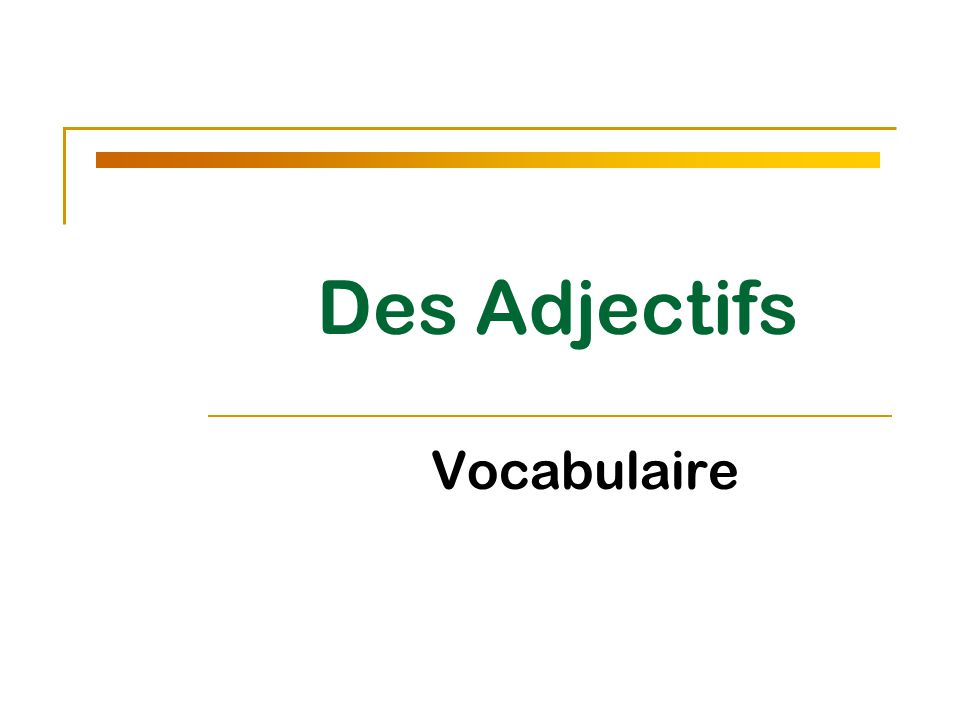 - Adjectives describe ________.- In French, all nouns are either masculine or feminine.