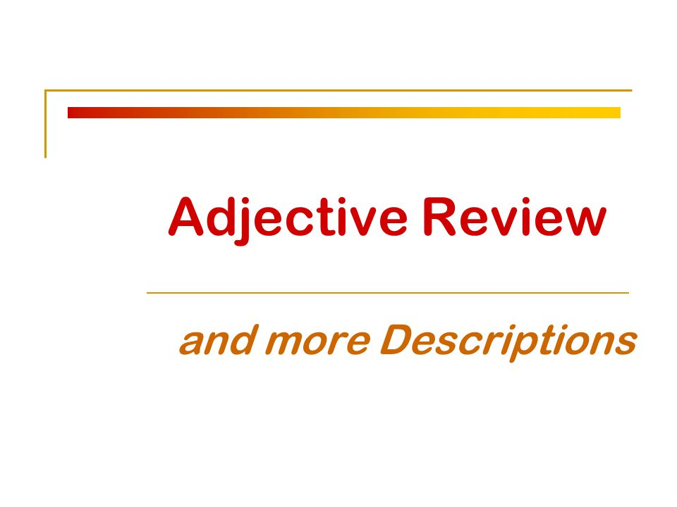 Adjective Review and more Descriptions