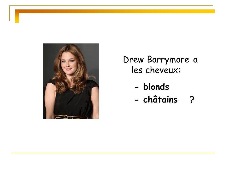 Drew Barrymore a les cheveux: - blonds - châtains ?