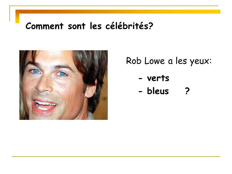 Comment sont les célébrités? Rob Lowe a les yeux: - verts - bleus ?