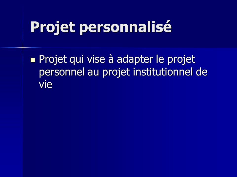 Projet personnalisé Projet qui vise à adapter le projet personnel au projet institutionnel de vie Projet qui vise à adapter le projet personnel au projet institutionnel de vie