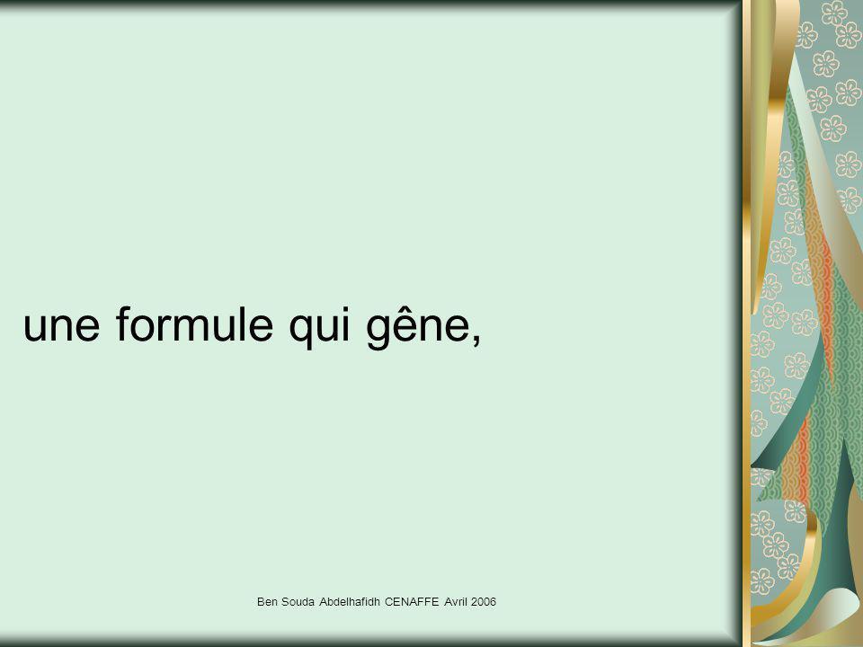 Ben Souda Abdelhafidh CENAFFE Avril 2006 une formule qui gêne,