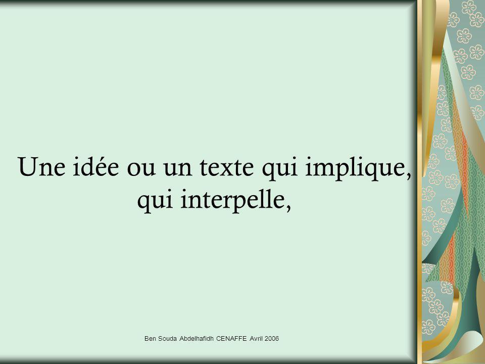 Ben Souda Abdelhafidh CENAFFE Avril 2006 Une idée ou un texte qui implique, qui interpelle,