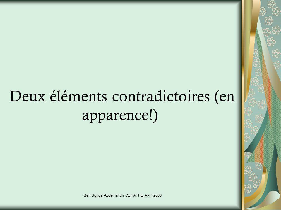 Ben Souda Abdelhafidh CENAFFE Avril 2006 Deux éléments contradictoires (en apparence!)