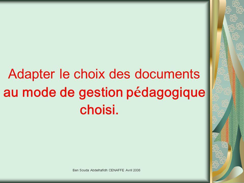 Ben Souda Abdelhafidh CENAFFE Avril 2006 Adapter le choix des documents au mode de gestion p é dagogique choisi.