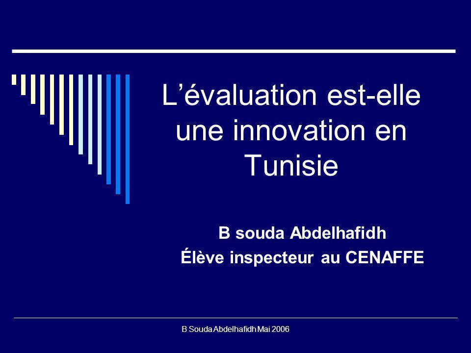 B Souda Abdelhafidh Mai 2006 Lévaluation est-elle une innovation en Tunisie B souda Abdelhafidh Élève inspecteur au CENAFFE