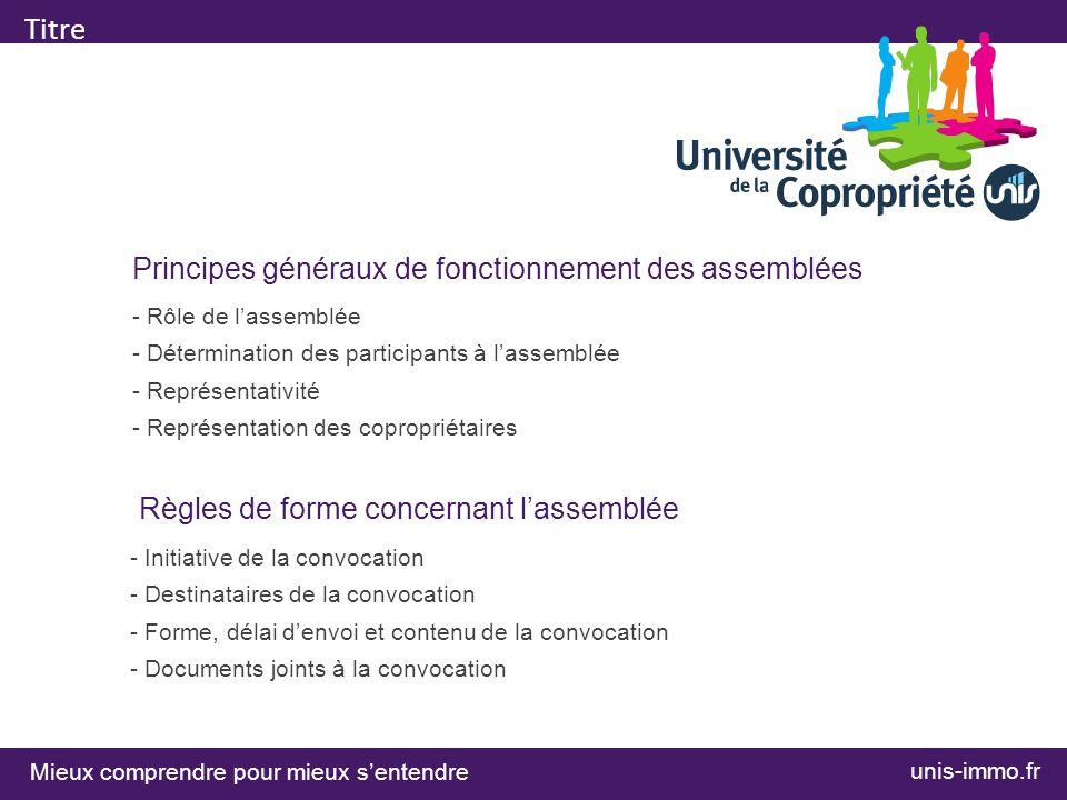 Mieux comprendre pour mieux sentendre unis-immo.fr Titre PROGRAMME Principes généraux de fonctionnement des assemblées - Rôle de lassemblée - Détermin