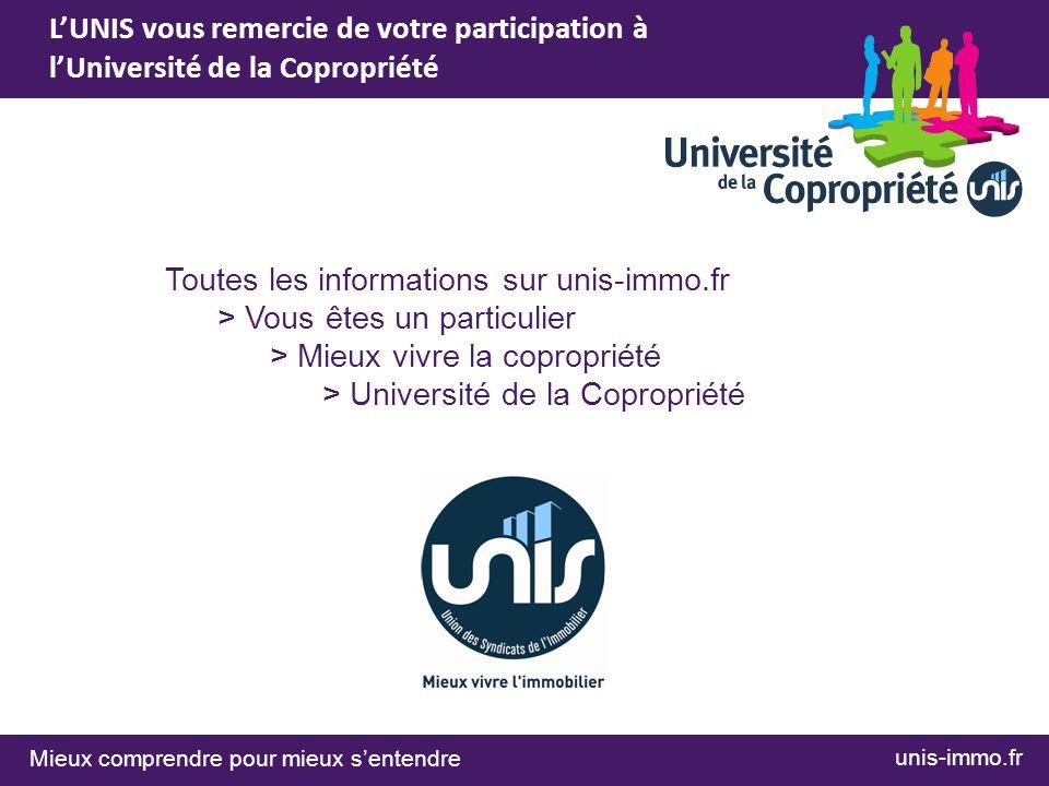 Toutes les informations sur unis-immo.fr > Vous êtes un particulier > Mieux vivre la copropriété > Université de la Copropriété Mieux comprendre pour
