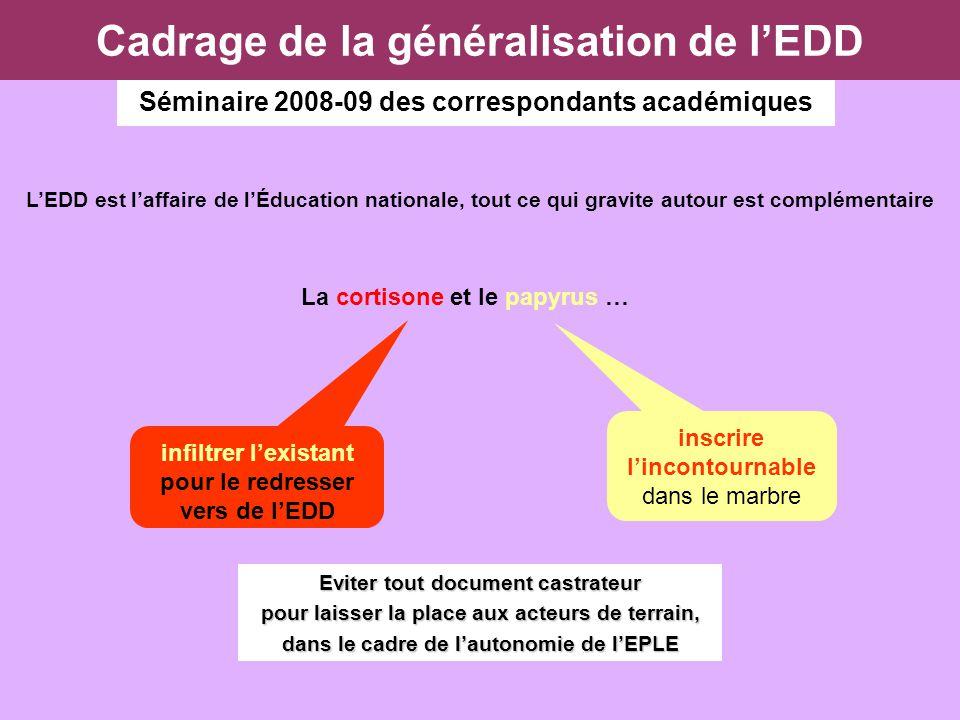 Cadrage de la généralisation de lEDD Séminaire 2008-09 des correspondants académiques LEDD est laffaire de lÉducation nationale, tout ce qui gravite a