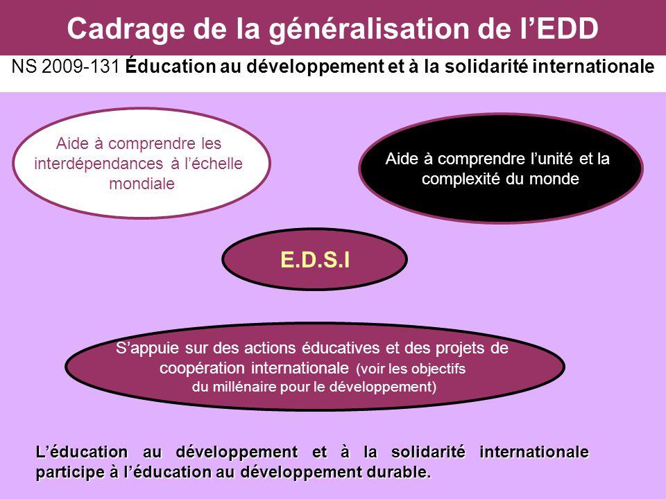 Cadrage de la généralisation de lEDD NS 2009-131 Éducation au développement et à la solidarité internationale Sappuie sur des actions éducatives et de