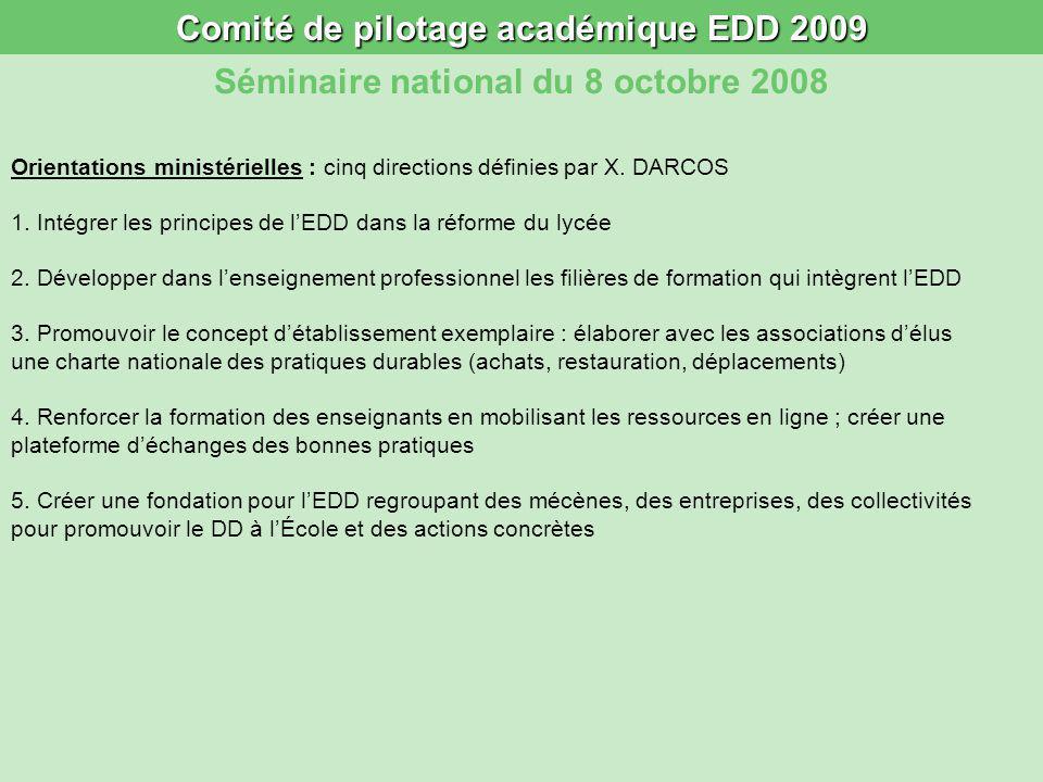 Comité de pilotage académique EDD 2009 Séminaire national du 8 octobre 2008 Orientations ministérielles : cinq directions définies par X. DARCOS 1. In