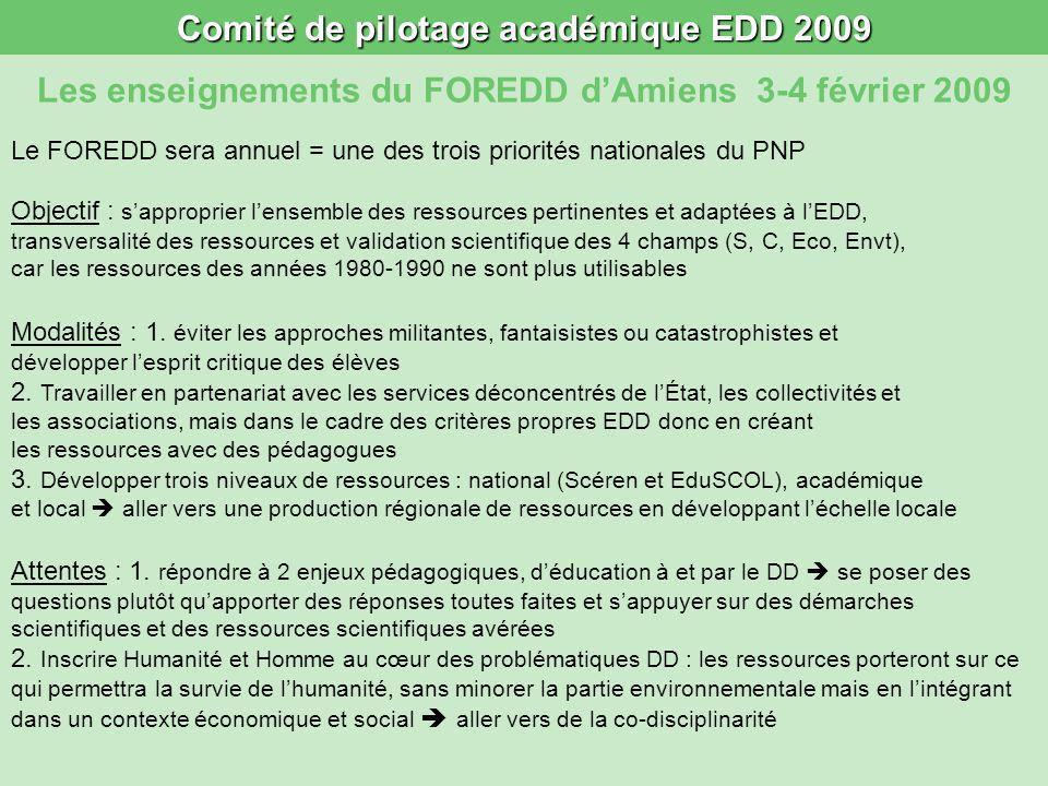 Comité de pilotage académique EDD 2009 Les enseignements du FOREDD dAmiens 3-4 février 2009 Le FOREDD sera annuel = une des trois priorités nationales du PNP Modalités : 1.