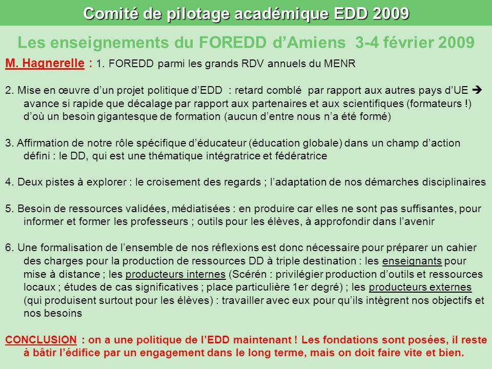 Comité de pilotage académique EDD 2009 Les enseignements du FOREDD dAmiens 3-4 février 2009 M. Hagnerelle : 1. FOREDD parmi les grands RDV annuels du