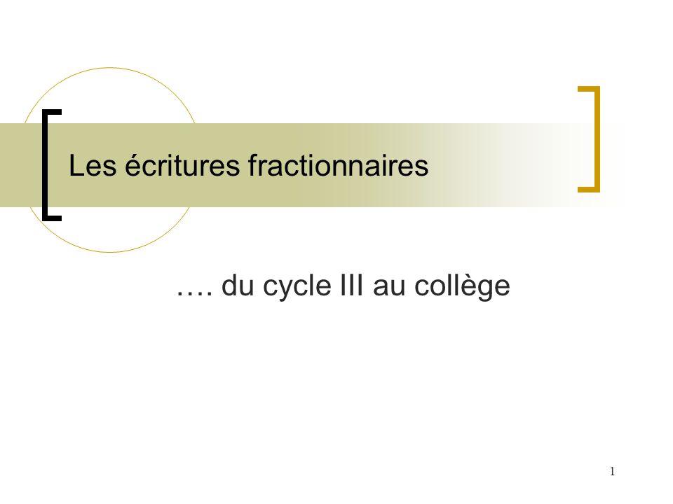 1 Les écritures fractionnaires …. du cycle III au collège