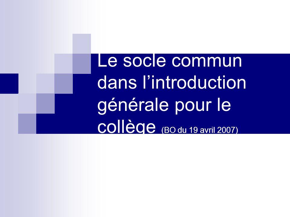 Le socle commun dans lintroduction générale pour le collège (BO du 19 avril 2007)