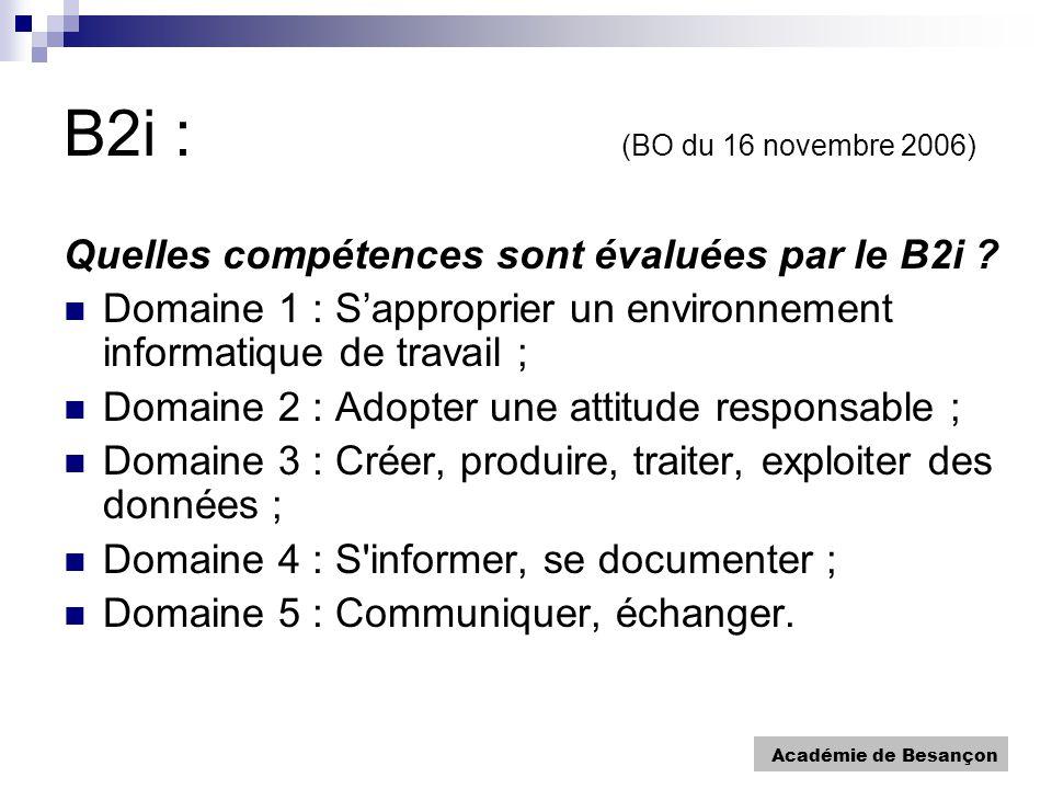 Académie de Besançon B2i : (BO du 16 novembre 2006) Quelles compétences sont évaluées par le B2i .