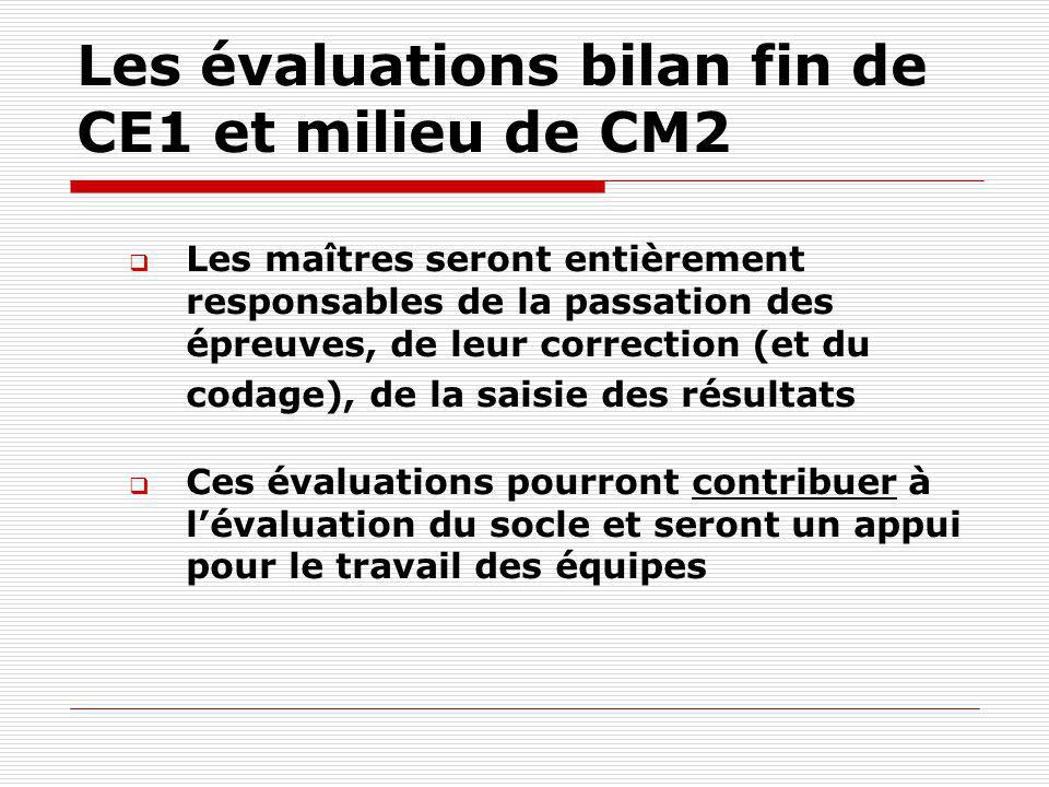 Les évaluations bilan fin de CE1 et milieu de CM2 Les maîtres seront entièrement responsables de la passation des épreuves, de leur correction (et du