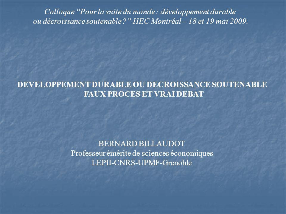 DEVELOPPEMENT DURABLE OU DECROISSANCE SOUTENABLE FAUX PROCES ET VRAI DEBAT Colloque Pour la suite du monde : développement durable ou décroissance soutenable .