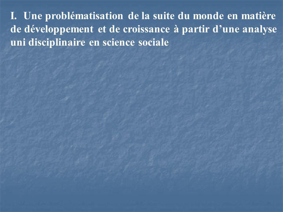 I. Une problématisation de la suite du monde en matière de développement et de croissance à partir dune analyse uni disciplinaire en science sociale
