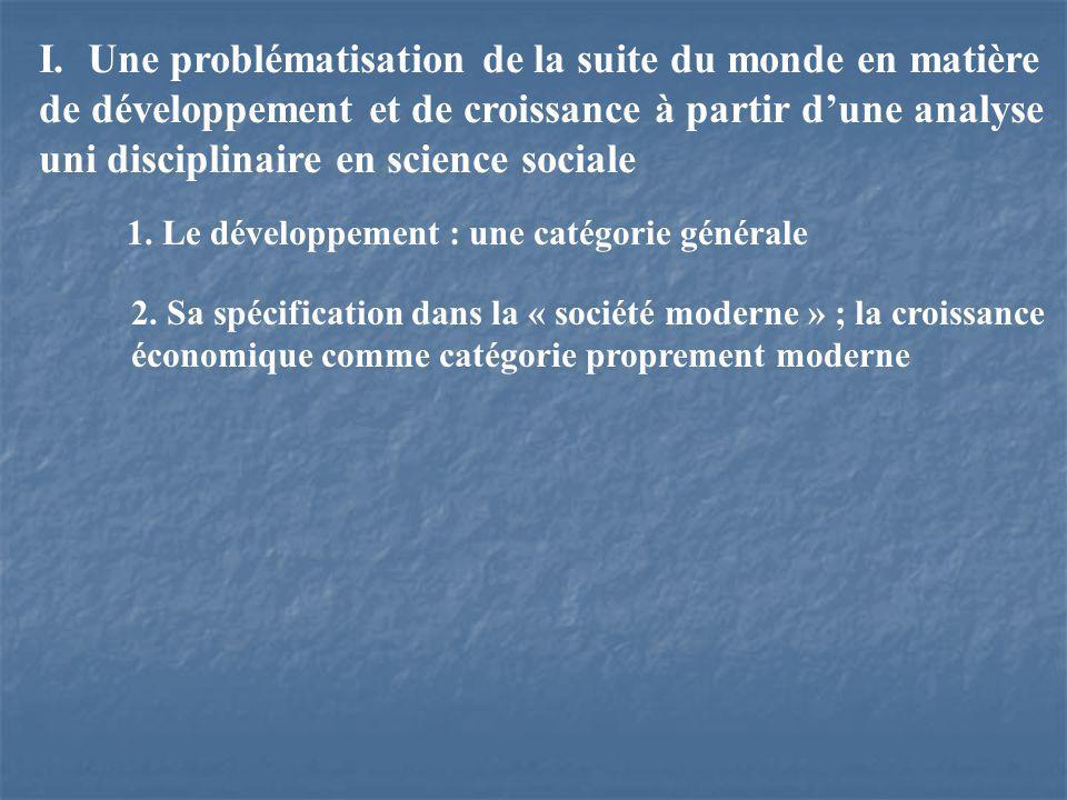 I. Une problématisation de la suite du monde en matière de développement et de croissance à partir dune analyse uni disciplinaire en science sociale 1