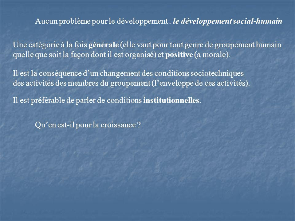 Aucun problème pour le développement : le développement social-humain Une catégorie à la fois générale (elle vaut pour tout genre de groupement humain quelle que soit la façon dont il est organisé) et positive (a morale).