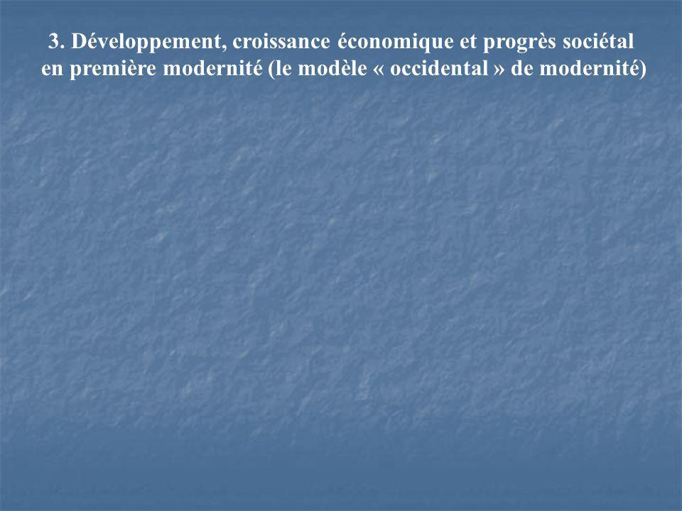 3. Développement, croissance économique et progrès sociétal en première modernité (le modèle « occidental » de modernité)