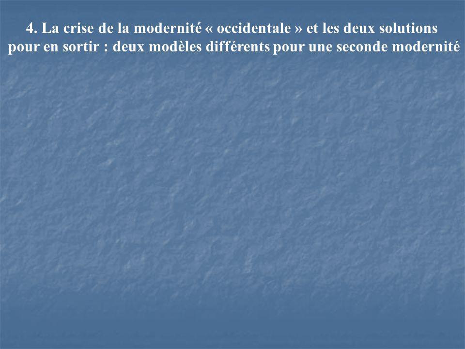 4. La crise de la modernité « occidentale » et les deux solutions pour en sortir : deux modèles différents pour une seconde modernité