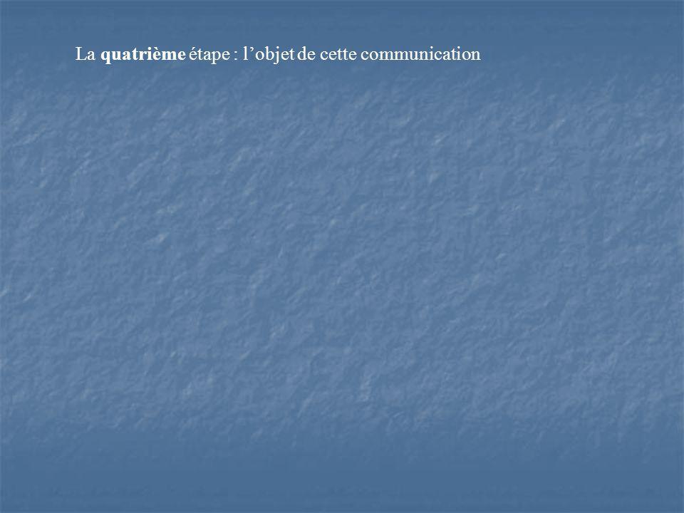 La quatrième étape : lobjet de cette communication