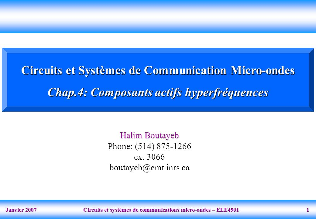 Janvier 2007 Circuits et systèmes de communications micro-ondes – ELE4501 2 Plan I.Introduction II.Diode Schottky III.Diode Varactor IV.Diode PIN V.Transistor Bipolaire VI.Transistor a effet de champs (TEC)
