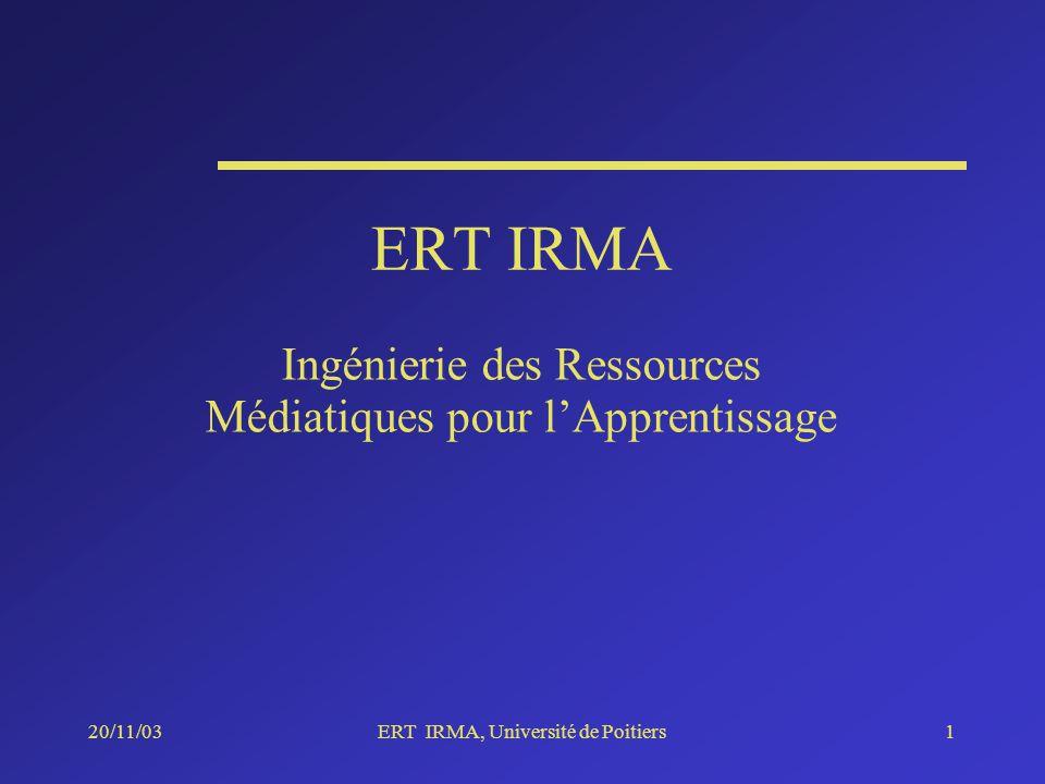 20/11/03ERT IRMA, Université de Poitiers1 ERT IRMA Ingénierie des Ressources Médiatiques pour lApprentissage