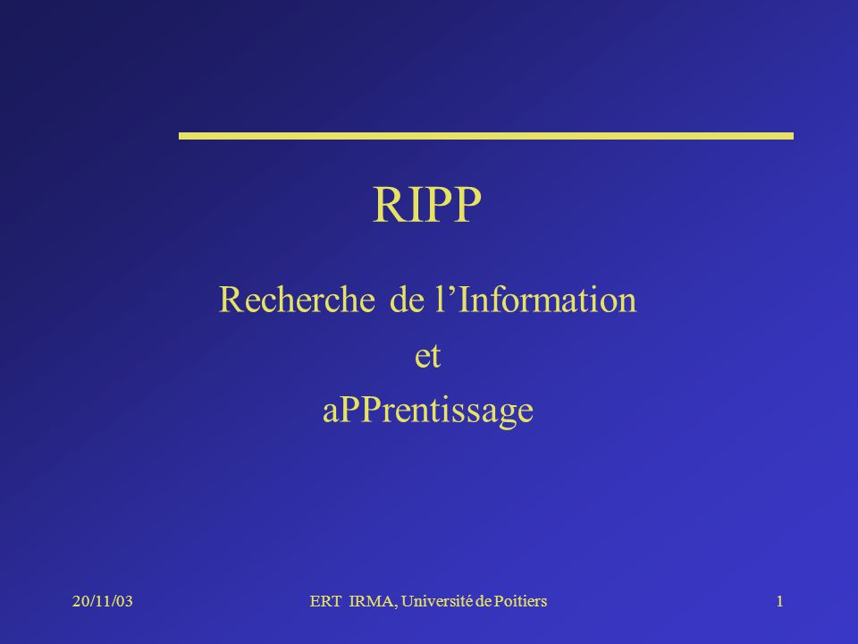 20/11/03ERT IRMA, Université de Poitiers1 RIPP Recherche de lInformation et aPPrentissage