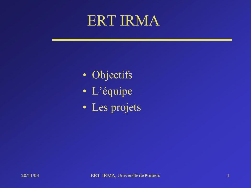 20/11/03ERT IRMA, Université de Poitiers1 ERT IRMA Objectifs Léquipe Les projets