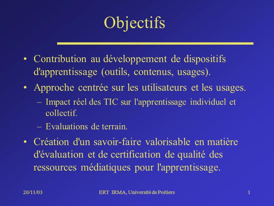 20/11/03ERT IRMA, Université de Poitiers1 Objectifs Contribution au développement de dispositifs d apprentissage (outils, contenus, usages).