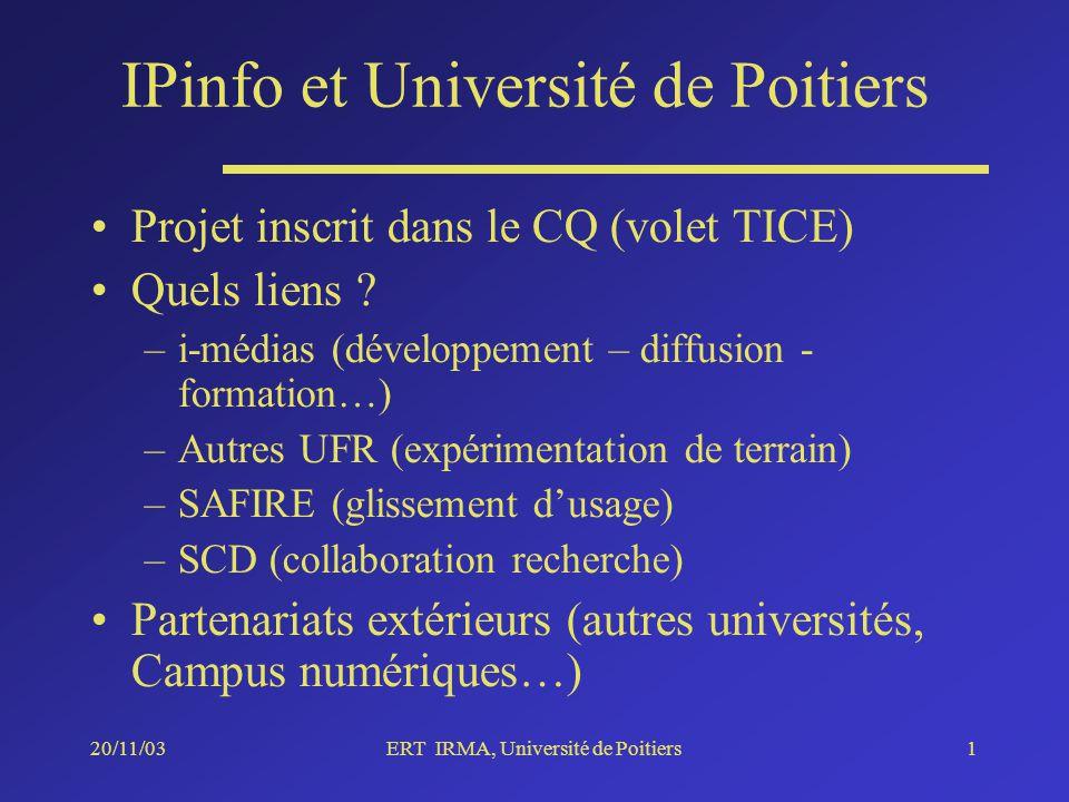 20/11/03ERT IRMA, Université de Poitiers1 IPinfo et Université de Poitiers Projet inscrit dans le CQ (volet TICE) Quels liens .