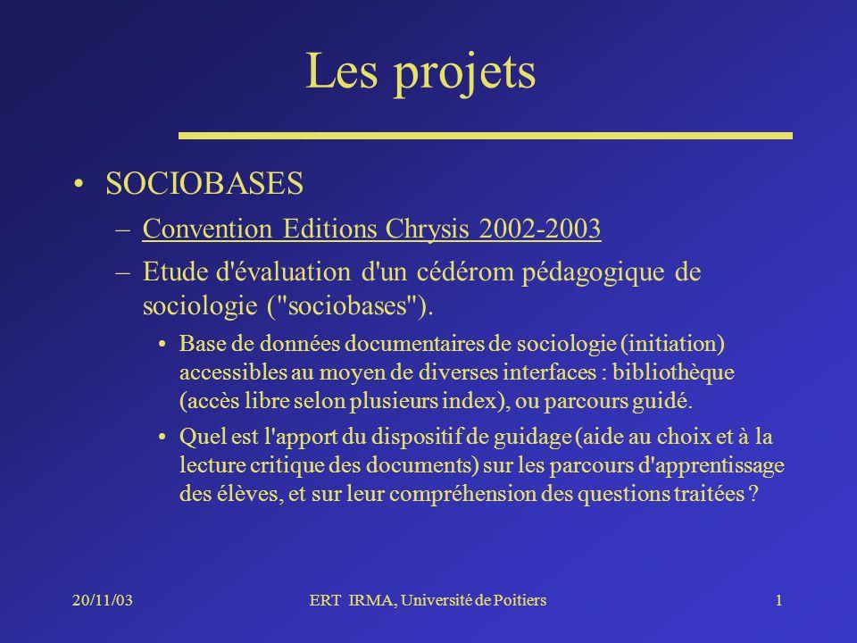 20/11/03ERT IRMA, Université de Poitiers1 Les projets SOCIOBASES –Convention Editions Chrysis 2002-2003 –Etude d évaluation d un cédérom pédagogique de sociologie ( sociobases ).