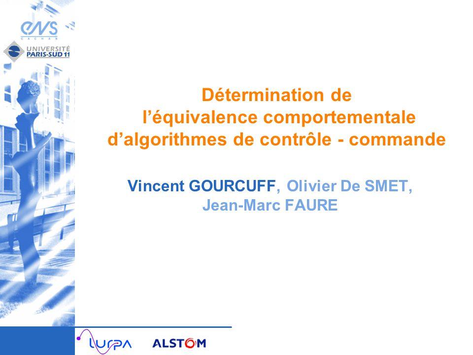 Détermination de léquivalence comportementale dalgorithmes de contrôle - commande Vincent GOURCUFF, Olivier De SMET, Jean-Marc FAURE