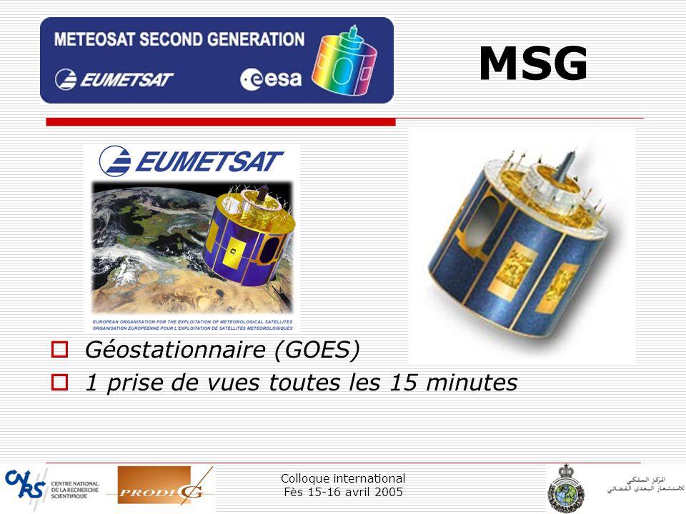 Colloque international Fès 15-16 avril 2005 2 Géostationnaire (GOES) 1 prise de vues toutes les 15 minutes MSG