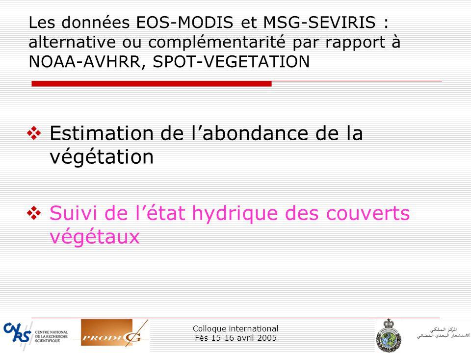 Colloque international Fès 15-16 avril 2005 27 Les données EOS-MODIS et MSG-SEVIRIS : alternative ou complémentarité par rapport à NOAA-AVHRR, SPOT-VE