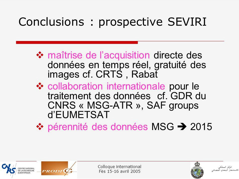 Colloque international Fès 15-16 avril 2005 39 Conclusions : prospective SEVIRI maîtrise de lacquisition directe des données en temps réel, gratuité d