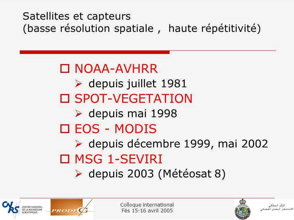 Colloque international Fès 15-16 avril 2005 6 Satellites et capteurs (basse résolution spatiale, haute répétitivité) NOAA-AVHRR depuis juillet 1981 SP