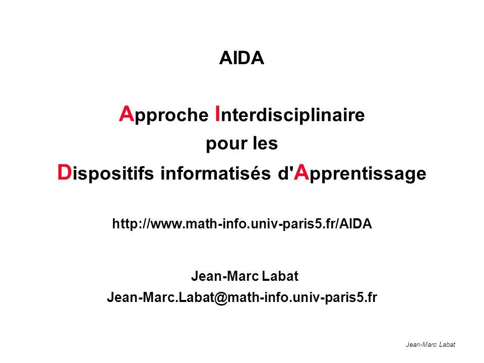 Jean-Marc Labat AIDA A pproche I nterdisciplinaire pour les D ispositifs informatisés d A pprentissage http://www.math-info.univ-paris5.fr/AIDA Jean-Marc Labat Jean-Marc.Labat@math-info.univ-paris5.fr
