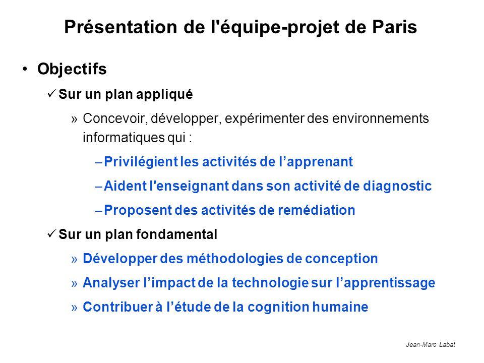 Jean-Marc Labat Présentation de l'équipe-projet de Paris Objectifs Sur un plan appliqué »Concevoir, développer, expérimenter des environnements inform