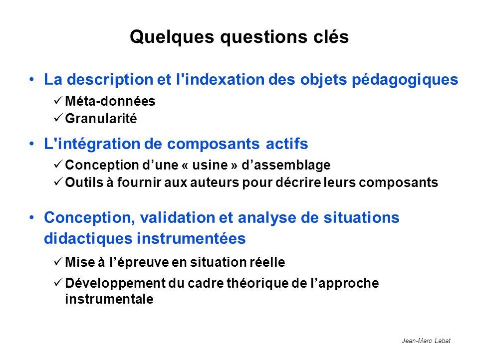 Jean-Marc Labat Quelques questions clés La description et l'indexation des objets pédagogiques Méta-données Granularité L'intégration de composants ac