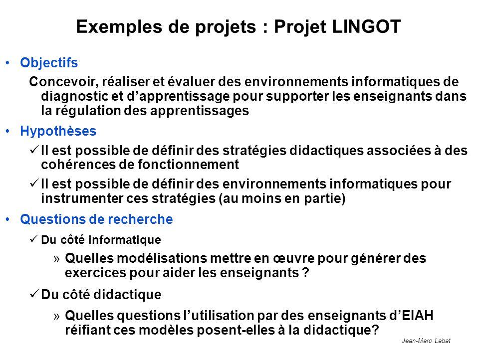 Jean-Marc Labat Exemples de projets : Projet LINGOT Objectifs Concevoir, réaliser et évaluer des environnements informatiques de diagnostic et dappren